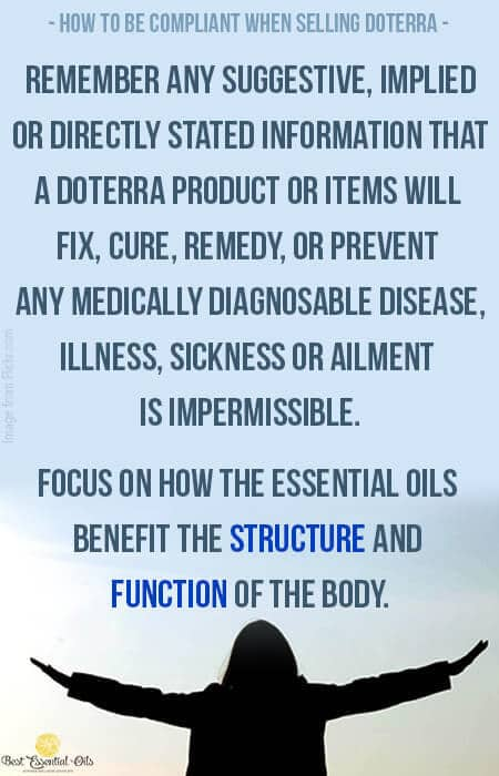 Remember any suggestive, implied or directly stated information that a doTERRA product or items will fix, cure, remedy, or prevent any medically diagnosable disease, illness, sickness or ailment is impermissible.
