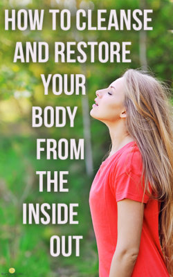 How to Cleanse and Restore Your Body from the Inside Out
