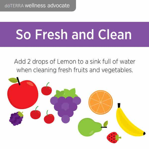 Add 2 drops of doTERRA lemon to a sink full of water when cleaning fresh fruits and vegetables